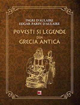 Povesti si legende din Grecia Antica/Ingri D'aulaire, Edgar Parin D'Aulaire de la Paralela 45