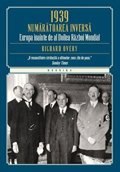 1939 – Numaratoarea Inversa. Europa inainte de al Doilea Razboi Mondial/Richard Overy de la Litera