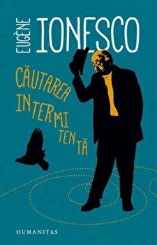 Cautarea intermitenta/Eugene Ionesco de la Humanitas
