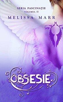 Obsesie, Fascinatie, Vol. 2/Melissa Marr de la RAO