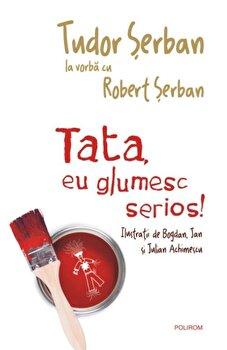 Tata, eu glumesc serios!/Tudor Serban, Robert Serban de la Polirom