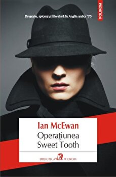 Operatiunea Sweet Tooth/Ian McEwan de la Polirom