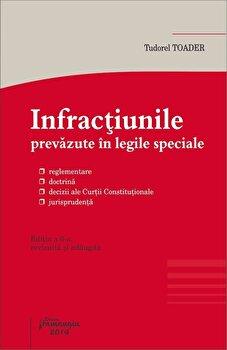 Infractiunile prevazute in legile speciale. Editia a VI-a/Tudorel Toader de la Hamangiu