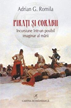 Pirati si corabii. Incursiune intr-un posibil imaginar al marii/Adrian G. Romila de la Polirom
