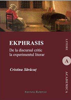 Ekphrasis. De la discursul critic la experimentul literar/Cristina Saracut de la Institutul European
