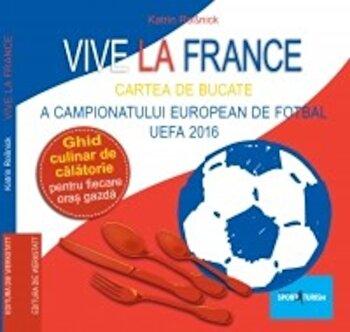 Vive la France – Cartea de bucate a Campionatului European de Fotbal UEFA 2016. Ghid culinar de calatorie pentru fiecare oras gazda/Katrin Rossnick de la No name