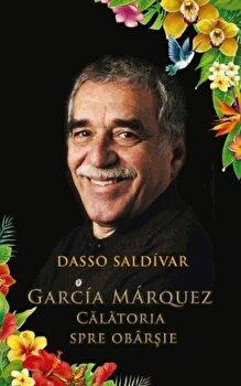 Calatoria spre obarsie. Biografia lui Gabriel Garcia Marquez/Dasso Saldivar de la RAO