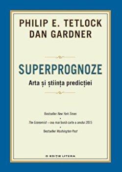Superprognoze. Arta si stiinta predictiei/Philip E. Tetlock
