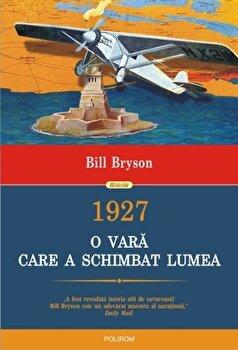 1927. O vara care a schimbat lumea/Bill Bryson