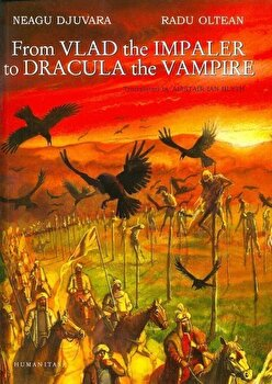 From Vlad the Impaler to Dracula the Vampire/Neagu Djuvara de la Humanitas