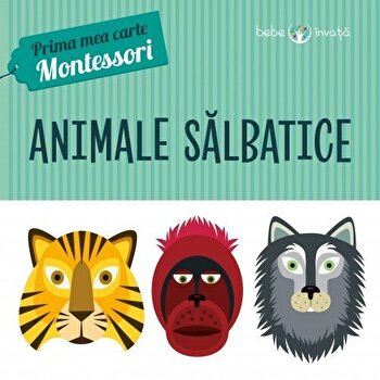 Animale salbatice. Prima mea carte Montessori/*** de la Litera