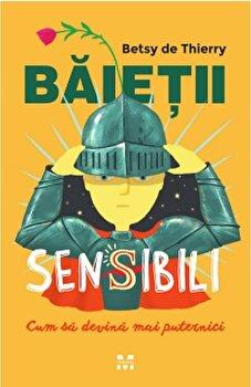 Baietii sensibili: cum sa devina mai puternici/Betsy de Thierry de la Pandora M
