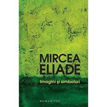 Imagini si simboluri. Eseuri despre simbolul magico-religios/Mircea Eliade de la Humanitas