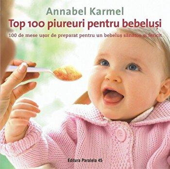 Top 100 piureuri pentru bebelusi. 100 de mese usor de preparat pentru un bebelus sanatos si fericit. Editia a II-a/Annabel Karmel de la Paralela 45