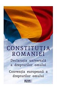 Constitutia Romaniei. Declaratia Universala a Drepturilor Omului. Conventia europeana a drepturilor omului./*** de la Meteor Press