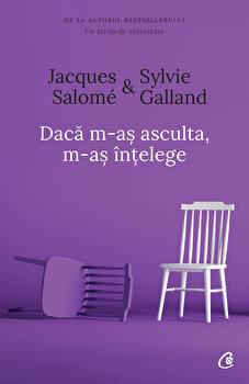 Daca m-as asculta, m-as intelege. Ed. a IV-a/Jacques Salome, Sylvie Galland de la Curtea Veche