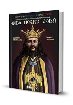 Radu Negru Voda. Colectia Centenarul Marii Uniri/Cristian Mosneanu de la Librex