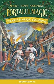 Vacanta in orasul vulcanului. Portalul Magic nr. 13. Editia a II-a/Mary Pope Osborne