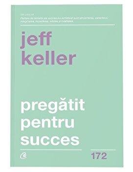 Pregatit pentru succes/Jeff Keller de la Curtea Veche