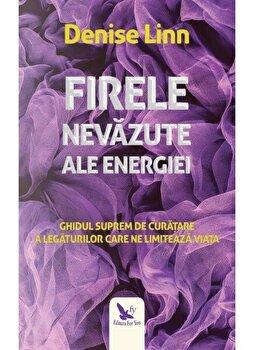 Firele nevazute ale energiei. Ghidul suprem de curatare a legaturilor care ne limiteaza/Denise Linn de la For you