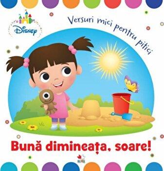 Disney Baby. Buna dimineata, soare! Versuri mici pentru pitici/Disney