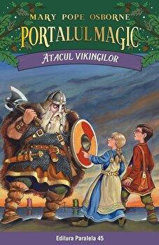 Atacul vikingilor. Portalul Magic nr. 15. Editia a II-a/Mary Pope Osborne de la Paralela 45
