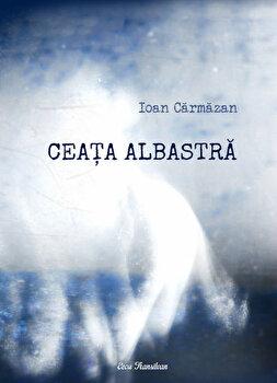 Ceata albastra/Ioan Carmazan