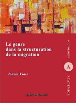 Le genre dans la structuration de la migration/Ionela Vlase de la Institutul European