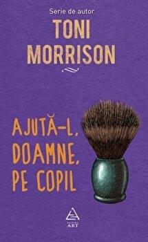 Ajuta-l, Doamne, pe copil/Toni Morrison de la Art