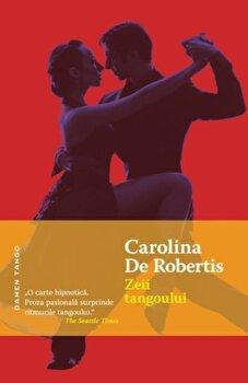 Zeii Tangoului/Carolina de Robertis