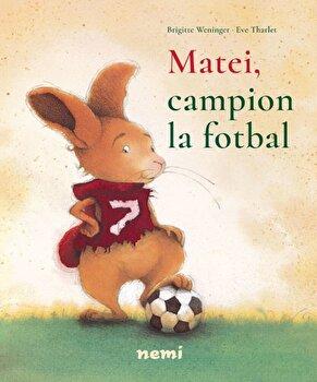Matei, campion la fotbal/Brigitte Weninger de la Nemira