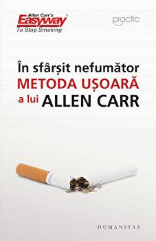 In sfarsit, nefumator. Metoda usoara a lui Allen Carr – Editia 2014/Allen Carr de la Humanitas