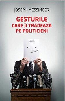 Gesturile care ii tradeaza pe politicieni/Joseph Messinger de la Litera