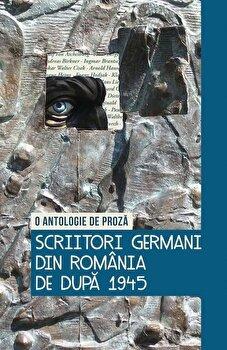 Scriitori germani din Romania de dupa 1945. O antologie de proza/Olivia Spiridon de la Curtea Veche