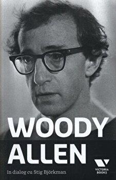 Woody Allen in dialog cu Stig Bjorkman/Stig Bjorkman, Woody Allen de la Victoria Books