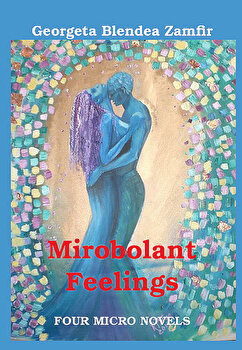 Mirobolant feelings – Four micro novels/Georgeta Blendea Zamfir de la eLiteratura