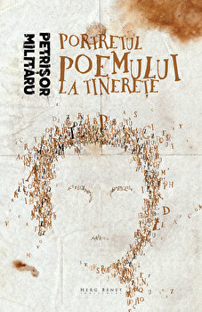 Portretul poemului la tinerete/Petrisor Militaru de la Herg Benet