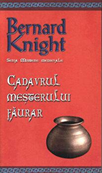 Cadavrul mesterului faurar, Mistere medievale, Vol. 5/Bernard Knight