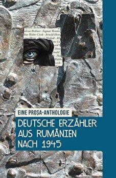 Deutsche Erzahler aus Rumanien nach 1945. Eine Prosa-Anthologie/Olivia Spiridon