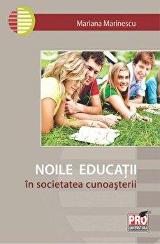 Noile educatii in societatea cunoasterii/Mariana Marinescu de la Pro Universitaria