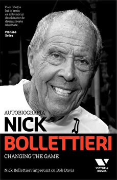 Autobiografia Nick Bollettieri. Changing the game/Bob Davis, Nick Bollettieri de la Victoria Books