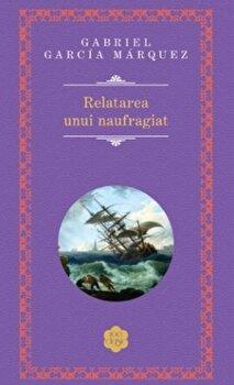 Relatarea unui naufragiat/Gabriel Garcia Marquez de la RAO