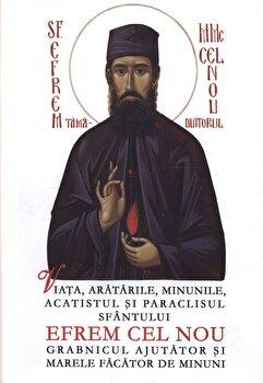 Viata, aratarile, minunile, acatistul si paraclisul Sfantului Efrem Cel Nou – grabnicul ajutator si marele facator de minuni/*** de la Sophia