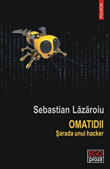 Omatidii. Sarada unui hacker/Sebastian Lazaroiu de la Polirom