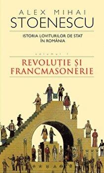 Istoria loviturilor de stat in Romania, Vol. 1. Revolutie si francmasonerie/Alex Mihai Stoenescu de la RAO