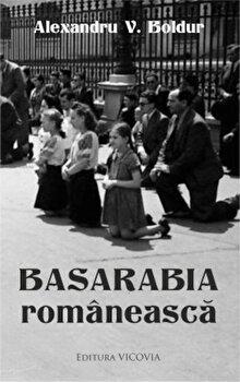 Basarabia romanesca/Alexandru V. Boldur de la Vicovia