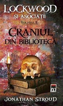 Craniul din biblioteca, Lockwood si asociatii, Vol. 2/Jonathan Stroud de la RAO
