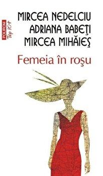 Femeia in rosu (Top 10+, Ed. 2011)/Adriana Babeti, Mircea Mihaies, Mircea Nedelciu de la Polirom
