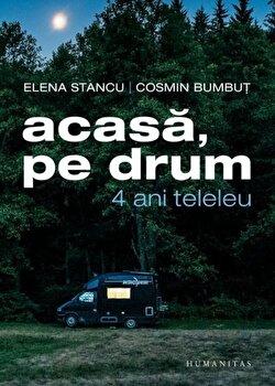 Acasa,pe drum.4 ani teleleu/Bumbut Cosmin,Stancu Elena de la Humanitas