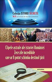 CLIPELE ASTRALE ALE ISTORIEI ROMANIEI/DAN SILVIU BOERESCU de la Integral
